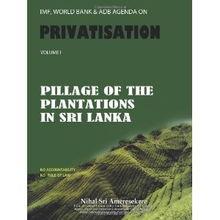 ... World Bank Adb Agenda on Privatisation Pillage of Plantations in Sri...
